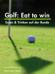 Golf: Eat to win - Essen & Trinken auf der Runde eBook by Dorothee Haering