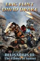 Belisarius III: The Flames of Sunset ebook by David Drake, Eric Flint