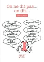 Petit Livre - On ne dit pas mais on dit eBook by Gilles GUILLERON