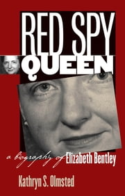 Red Spy Queen - A Biography of Elizabeth Bentley ebook by Kathryn S. Olmsted