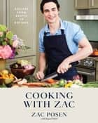 Cooking with Zac - Recipes From Rustic to Refined: A Cookbook ebook by Zac Posen, Raquel Pelzel