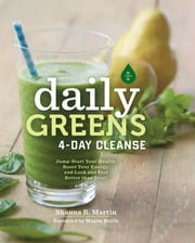 Daily Greens 4-Day Cleanse - Jump Start Your Health, Reset Your Energy, and Look and Feel Better than Ever! ebook by Shauna R. Martin,Mayim Bialik