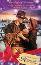 The Magic of Christmas: A Christmas Child / The Christmas Dove / A Baby Blue Christmas (Mills & Boon Historical) ebook by Carolyn Davidson, Victoria Bylin, Cheryl St.John