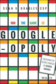 Win the Game of Googleopoly - Unlocking the Secret Strategy of Search Engines ebook by Kobo.Web.Store.Products.Fields.ContributorFieldViewModel