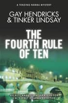 The Fourth Rule of Ten - A Tenzing Norbu Mystery eBook by Gay Hendricks, Tinker Lindsay