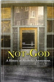 Not God - A History of Alcoholics Anonymous ebook by Ernest Kurtz