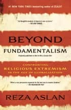 Beyond Fundamentalism ebook by Confronting Religious Extremism in the Age of Globalization