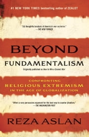 Beyond Fundamentalism - Confronting Religious Extremism in the Age of Globalization ebook by Reza Aslan