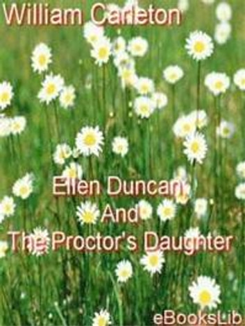 Ellen Duncan; And The Proctor's Daughter ebook by William Carleton