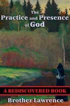The Practice and Presence of God - With linked Table of Contents ebook by Brother Lawrence