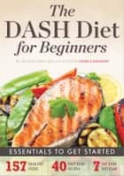 The DASH Diet for Beginners: Essentials to Get Started ebook by John Chatham