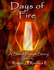 Days of Fire ebook by Roger L. Reeves II
