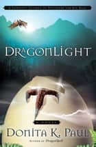 DragonLight - A Novel ebook by Donita K. Paul