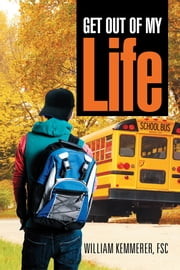 Get Out of My Life ebook by William Kemmerer, FSC
