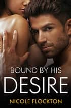 Bound By His Desire ebook by