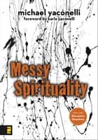 Messy Spirituality ebook by Mike Yaconelli,Yaconelli
