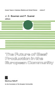 The Future of Beef Production in the European Community - A Seminar in the EEC Programme of Coordination of Research on Beef Production and Land Use, organised by M. Bonsembiante and P. Susmel. With J.C. Bowman as conference chairman, at Abano Terme, Italy, November 13–17, 1978 ebook by J.C. Bowman,Piero A Susmel