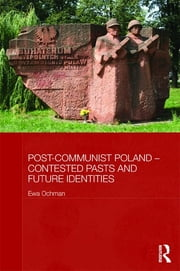 Post-Communist Poland – Contested Pasts and Future Identities ebook by Ewa Ochman