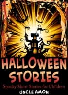 Halloween Stories: Spooky Short Stories for Children ebook by Uncle Amon