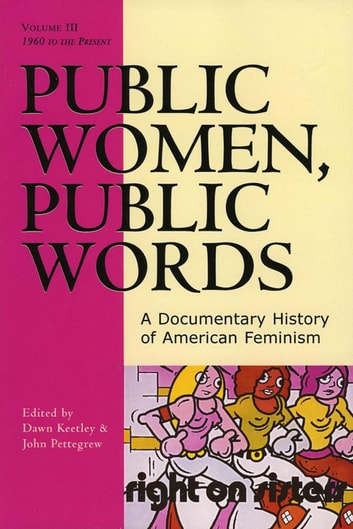 Public Women, Public Words - A Documentary History of American Feminism ebook by