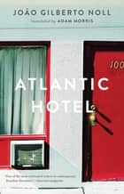 Atlantic Hotel ebook by Adam Morris, João Gilberto Noll