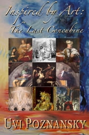 Inspired by Art: The Last Concubine - The David Chronicles, #9 ebook by Uvi Poznansky