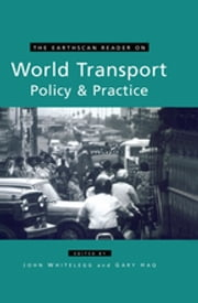 The Earthscan Reader on World Transport Policy and Practice ebook by John Whitelegg, Gary Haq