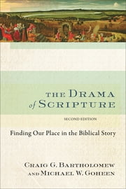 The Drama of Scripture - Finding Our Place in the Biblical Story ebook by Craig G. Bartholomew, Michael W. Goheen