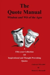 The Quote Manual - Wisdom and Wit of the Ages ebook by Robert G. Moscatelli