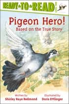 Pigeon Hero! eBook by Doris Ettlinger, Shirley Raye Redmond