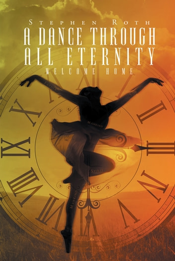 A dance through all eternity ebook by stephen roth 9781640794016 a dance through all eternity welcome home ebook by stephen roth fandeluxe Choice Image