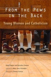 From the Pews in the Back - Young Women and Catholicism ebook by Donna Freitas
