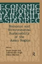 Economic and Environmental Sustainability of the Asian Region ebook by Sucha Singh Gill, Lakhwinder Singh, Reena Marwah