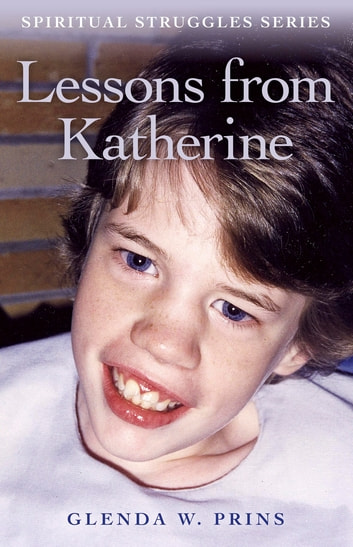 Lessons from Katherine - Spiritual Struggles Series ebook by Glenda W. Prins