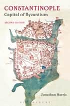 Constantinople - Capital of Byzantium ebook by Dr Jonathan Harris
