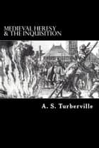 Medieval Heresy & The Inquisition ebook by A. S. Turberville