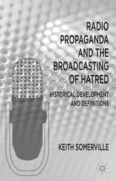 Radio Propaganda and the Broadcasting of Hatred - Historical Development and Definitions ebook by Keith Somerville