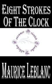 Eight Strokes of the Clock ebook by Maurice LeBlanc