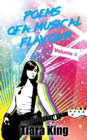 Poems Of A Musical Flavour - Volume 4 ebook by Tiara King