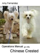 Operations Manual for the Chinese Crested - A Guide for Owners and Judges ebook by Amy Fernandez