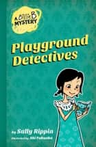 A Billie B Mystery #3: Playground Detective - Playground Detective ebook by Sally Rippin, Aki Fukuoka