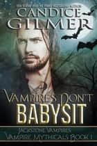 Vampires Don't Babysit - Vampire Mythicals, #1 ebook by Candice Gilmer