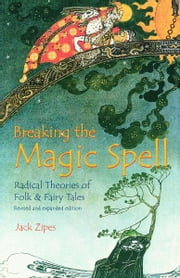 Breaking the Magic Spell - Radical Theories of Folk and Fairy Tales ebook by Jack Zipes