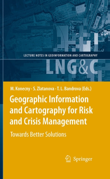 Geographic Information and Cartography for Risk and Crisis Management - Towards Better Solutions ebook by
