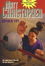 Spike It! - Can Jamie learn to live with her new stepsister? ebook by Matt Christopher,The #1 Sports Writer for Kids
