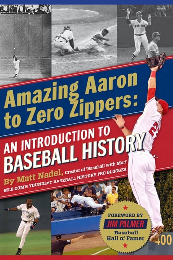 Amazing Aaron to Zero Zippers: An Introduction to Baseball History ebook by Matt Nadel