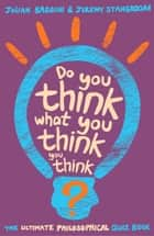 Do You Think What You Think You Think? ebook by Julian Baggini