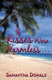 If Kisses Were Harmless . . . ebook by Samantha Donalds