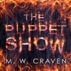 The Puppet Show - Winner of the CWA Gold Dagger Award 2019 audiobook by M. W. Craven