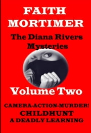 The Diana Rivers Mysteries - Volume Two - The Diana Rivers Mysteries Collection, #2 ebook by Faith Mortimer